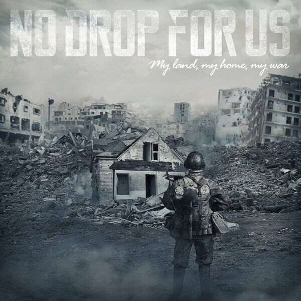 My land, my home, my war - No Drop For Us Band